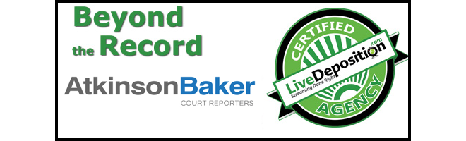 LiveDeposition Certified Agency Atkinson Baker Court Reporters